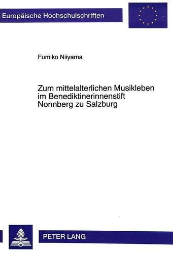 (Zum mittelalterlichen Musikleben im Benediktinerinnenstift Nonnberg zu Salzburg: Dargestellt am Nonnberger Antiphonar Cod. 26 E 1b und am Tagebuch der ... Universitaires Européennes) (German Edition))