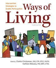 Ways of Living: Intervention Strategies to Enable Participation 4th (fourth) Edition by Charles H. Christiansen, Kathleen M. Matuska published by AOTA Press (2011)
