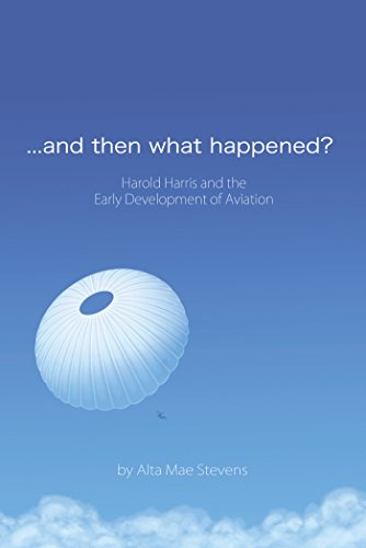 ...And Then What Happened?: Harold Harris and the  Early Development of Aviation