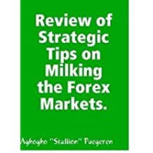 Review of Strategic Tips on Milking the Forex Markets