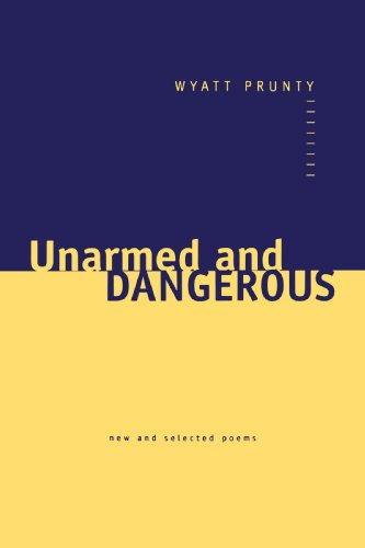 Unarmed And Dangerous: New And Selected Poems (Johns Hopkins: Poetry And Fiction)