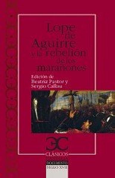 Lope de Aguirre y la rebelión de los marañones CLÁSICOS CASTALIA. C/C.: Amazon.es: Pastor Bodmer, Beatriz, Callau Gonzalvo, Sergio: Libros