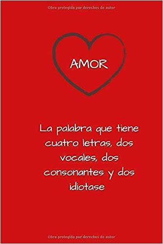 Amor La Palabra Que Tiene Cuatro Letras Dos Vocales Dos