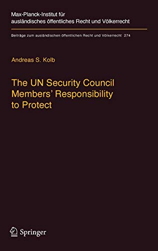 The UN Security Council Members' Responsibility to Protect: A Legal Analysis (Beiträge zum ausländischen öffentlichen Recht und Völkerrecht)