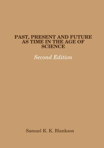 Download Past, Present And Future As Time In The Age Of Science - Second Edition PDF