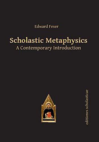 Scholastic Metaphysics: A Contemporary Introduction (Scholastic Editions - Editiones Scholasticae)