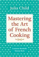 Mastering the Art of French Cooking [Volume 1] by Julia; Bertholle, Louisette; Beck, Simone Child