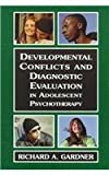 Developmental Conflicts and Diagnostic Evaluation in Adolescent Psychotherapy, Richard A. Gardner, 0765702061