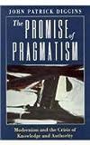 The Promise of Pragmatism, John Patrick Diggins, 0226148785