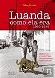 Luanda Como Ela Era (Portuguese Edition)