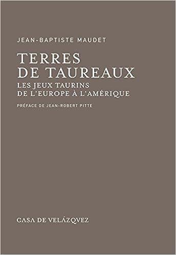 Lire Terres de taureaux. Les jeux taurins de l'Europe à l'Amérique pdf ebook