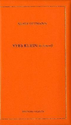 Yves Klein By Himself: His Life And Thought