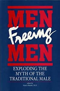 Men Freeing Men: Exploding the Myth of Traditional Male Francis Baumli