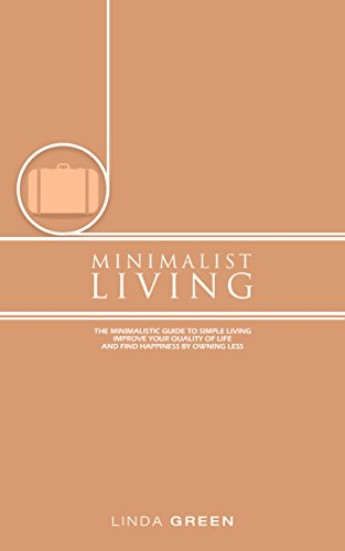 Minimalist Living: The Minimalist Guide To Simple Living - Declutter Your Home To Organize, Reduce Stress & Improve Your Quality Of Life Through Minimalism (decluttering, happiness, simplicity) (Best New Budget Smartphones)