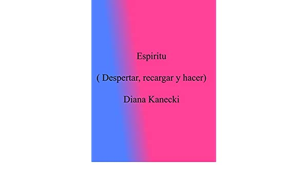 Espíritu Diana Kanecki (Despertar, recargar y hacer): (Despertar, recargar y hacer) (Spirit nº 2) (Spanish Edition) - Kindle edition by Diana Kanecki.