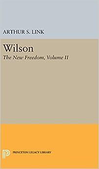 Wilson: The New Freedom, Volume II: 2 (Princeton Legacy Library)