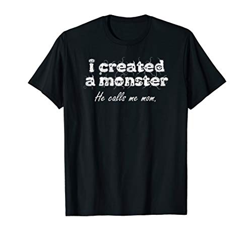 I Created a Monster He Calls Me Mom Funny Halloween Tshirt ()
