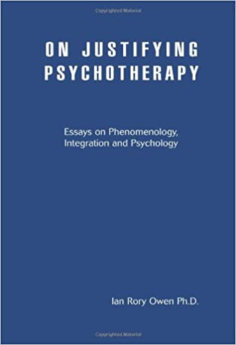 On Justifying Psychotherapy: Essays on Phenomenology, Integration and Psychology