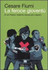 Read Online La feroce gioventù. In un paese violento senza più maestri PDF