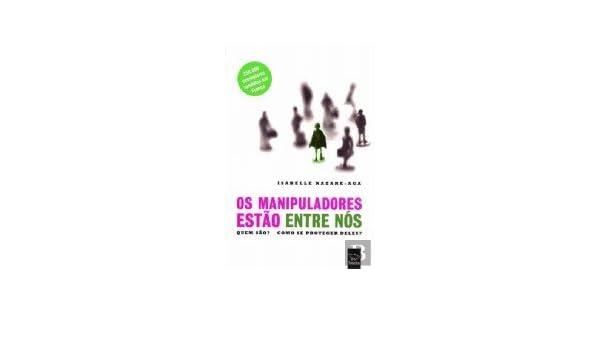 Os Manipuladores Estão Entre Nós (Portuguese Edition) (Portuguese) Paperback – 2006