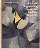 Advanced Programming : Design and Structure Using Pascal, Miller, Lawrence H., 0201055317