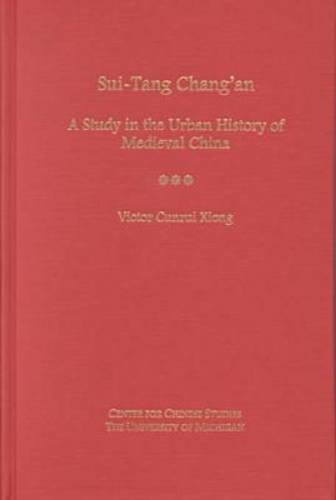 Sui-Tang Chang'an: A Study in the Urban History of Late Medieval China (Michigan Monographs In Chinese Studies)