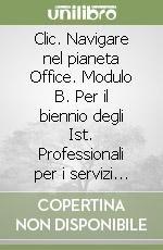 Clic. Navigare nel pianeta Office. Modulo B. Per il biennio degli Ist. Professionali per i servizi commerciali. Con CD-ROM por Alessandro Fiumetti,Casini Ropa, Alessandra