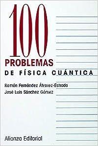 Book 100 problemas de f????sica cu????ntica / 100 Quantum Physics problems (Cien Problemas / 100 Problems) (Spanish Edition) by Jose Luis Sanchez Gomez (2007-06-30)