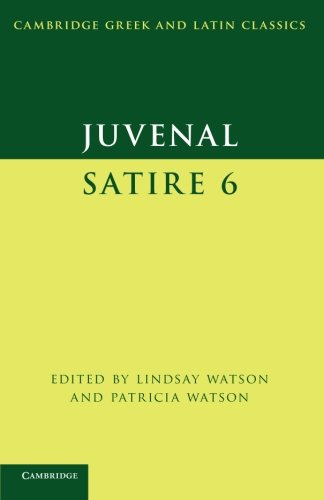 Juvenal: Satire 6 (Cambridge Greek and Latin Classics)