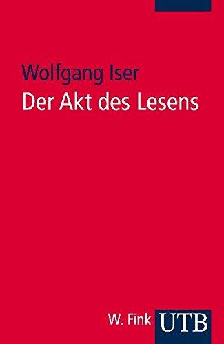 Der Akt des Lesens: Theorie ästhetischer Wirkung (Uni-Taschenbücher