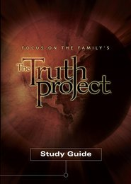 Focus On the Family's The Truth Project Study Guide