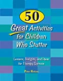 Sammons Preston 50 Great Activities for Children Who Stutter: Lessons Insights, and Ideas for Therapy Success