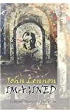 John Lennon Imagined : Cultural History of a Rock Star, Makela, Janne, 082046788X