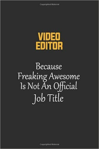 video editor because freaking awesome is not an official job title