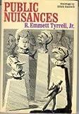 Public Nuisances, R. Emmett Tyrell, 0465067727
