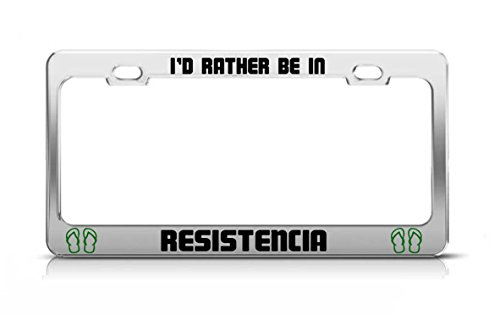 I'D RATHER BE IN RESISTENCIA Argentina Chrome Metal License Plate Frame