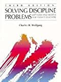Solving Discipline Problems : Methods and Models for Today's Teachers, Wolfgang, Charles H., 0205165699