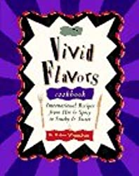 The Vivid Flavors Cookbook: International Recipes from Hot & Spicy to Smoky & Sweet