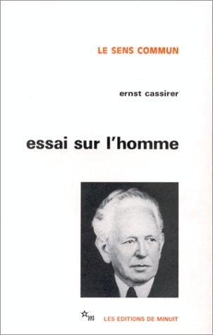 Essai sur l'homme Broché – 1 septembre 1975 Ernst Cassirer Essai sur l'homme Les Editions de Minuit 2707300608