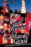Cajun Women and Mardi Gras, Carolyn E. Ware, 0252073770