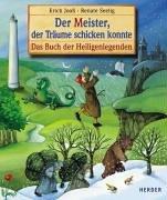 Read Online Der Meister, der Träume schicken konnte. Das Buch der Heiligenlegenden. pdf epub