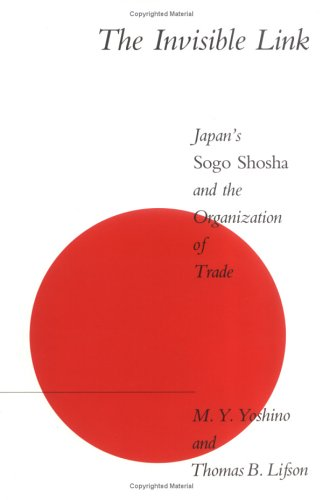 The Invisible Link: Japan's Sogo Shosha and the Organization of Trade