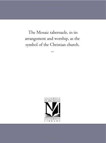Download The Mosaic tabernacle, in its arrangement and worship, as the symbol of the Christian church. ... pdf epub