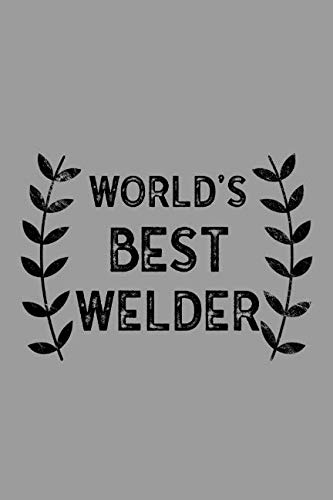 World's Best Welder: Notebook, Journal or Planner | Size 6 x 9 | 110 Lined Pages | Office Equipment | Great Gift idea for Christmas or Birthday for a Welder (Best Tig Welder For Sheet Metal)