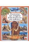 Diccionario por imagenes de los dinosaurios y la prehistoria/ Dinosaurs and the Prehistoric World Picture Dictionary (Diccionario Por Imagenes/ Picture Dictionary) (Spanish Edition)