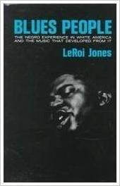 Blues People: The Negro Experience in White America and the Music That Developed from it., Jones, LeRoi
