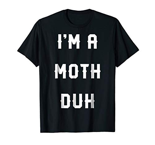 Halloween Easy Moth Costume Shirts, I'm A Moth Duh -