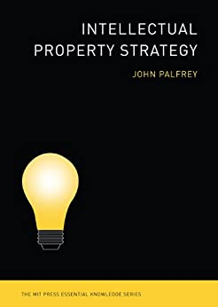 Intellectual Property Strategy (The MIT Press Essential Knowledge series) by [Palfrey, John]