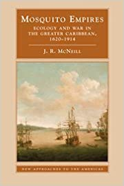 Book Mosquito Empires: Ecology and War in the Greater Caribbean, 1620-1914 (New Approaches to the Americas) by J. R. McNeill (2010-01-11)