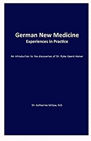 German New Medicine — Experiences in Practice: An Introduction to the Medical Discoveries of Dr. Ryke Geerd Ha